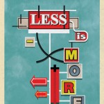 Less is more - Mies Van de Rohe